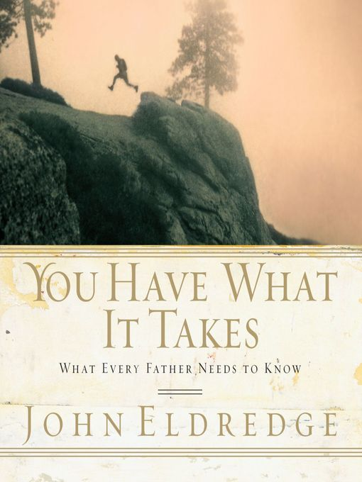 You Have What it Takes (MP3): What Every Father Needs to Know